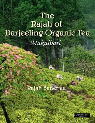 The Rajah of Darjeeling Organic Tea: Makaibari (Paperback)