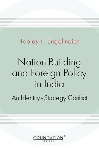 Nation-Building and Foreign Policy in India: An Identity-Strategy Conflict (Paperback)