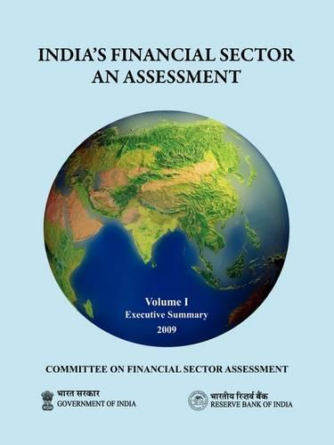 India's Financial Sector: an Assessment - Committee on Financial Sector Assessment Reports, Volume 1 (Paperback)