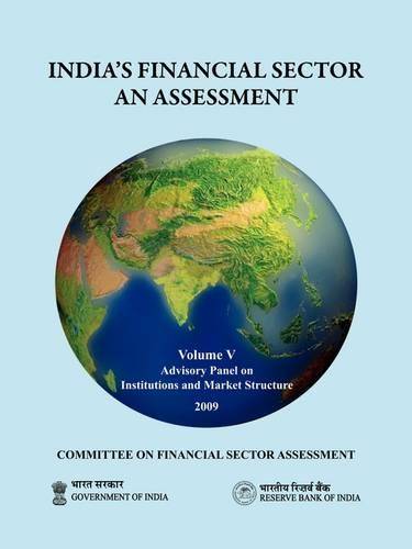 India's Financial Sector: an Assessment - Committee on Financial Sector Assessment Reports, Volume 5 (Paperback)