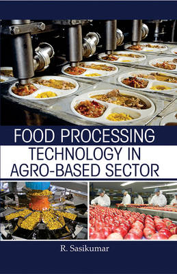 Food Processing Technology in Agro - Based Sector (Hardback)