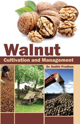 Walnut: Cultivation and Management (Hardback)