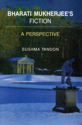 Bharati Mukherjees's Fiction: A Perspective (Hardback)