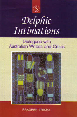 Delphic Intimations: Dialogue with Australian Writers and Critics (Hardback)