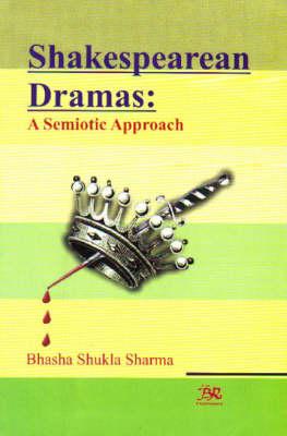 Shakespearean Dramas: A Semiotic Approach (Hardback)