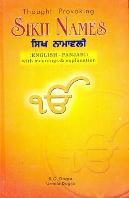 Thought Provoking Sikh Names: English-Punjabi - With Meanings and Explanations for Over 6000 Sikh Names (Hardback)