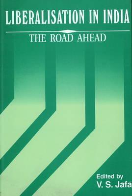 Liberalisation in India: The Road Ahead (Hardback)