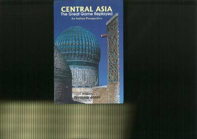 Central Asia: The Great Game Replayed: An Indian Perspective (Hardback)