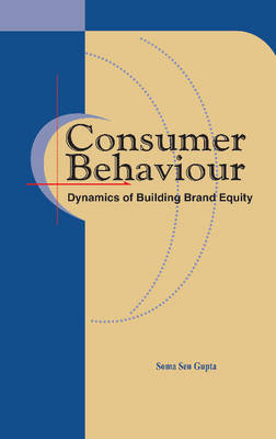 Consumer Behaviour: Dynamics of Building Brand Equity (Hardback)