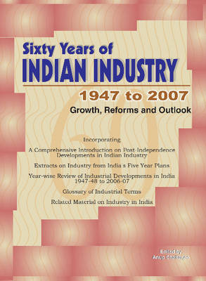 Sixty Years of Indian Industry -- 1947 to 2007: Growth, Reforms & Outlook (Hardback)