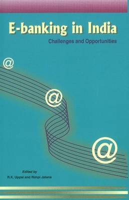 E-banking in India: Challenges & Opportunities (Hardback)