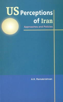 US Perceptions of Iran: Approaches & Policies (Hardback)