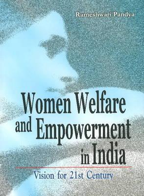 Women Welfare & Empowerment in India: Vision for 21st Century (Hardback)