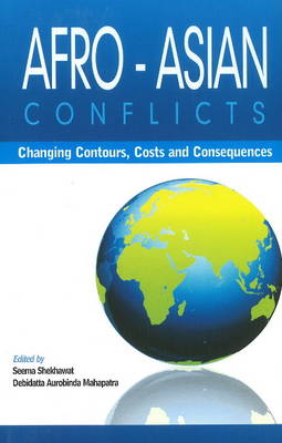 Afro-Asian Conflcits: Changing Contours, Costs & Consequences (Hardback)