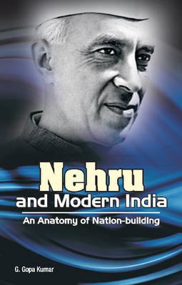Nehru & Modern India: An Anatomy of Nation-Building (Hardback)