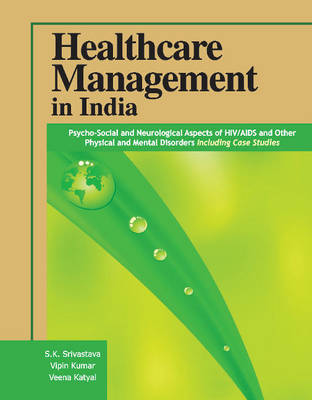 Healthcare Management in India: Psycho-Social & Neurological Aspects of HIV / AIDS & Other Physical & Mental Disorders Including Case Studies (Hardback)