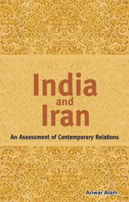 India & Iran: As Assessment of Contemporary Relations (Hardback)