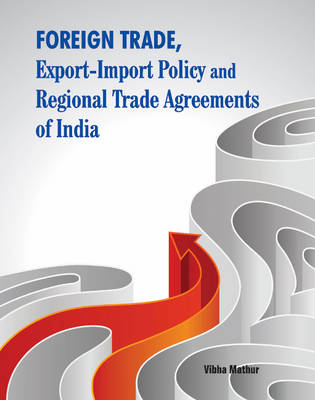 Foreign Trade, Export-Import Policy & Regional Trade Agreements of India (Hardback)