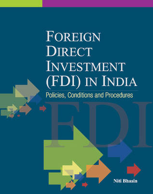 Foreign Direct Investment (FDI) in India: Policies, Conditions & Procedures (Hardback)