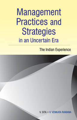 Management Practices & Strategies in an Uncertain Era: The Indian Experience (Hardback)