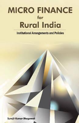 Micro Finance for Rural India: Institutional Arrangements & Policies (Hardback)