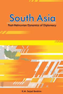 South Asia: Post-Nehruvian Dynamics of Diplomacy (Hardback)