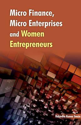 Micro Finance, Micro Enterprises & Women Entrepreneurs (Hardback)