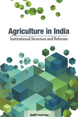 Agriculture in India: Institutional Structure & Reforms (Hardback)