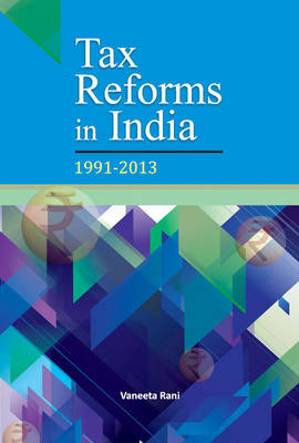 Tax Reforms in India: 1991-2013 (Hardback)