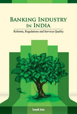 Banking Industry in India: Reforms, Regulations & Services Quality (Hardback)