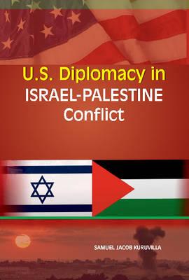 U.S. Diplomacy in Israel-Palestine Conflict (Hardback)