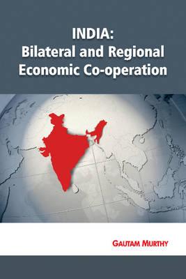 India: Bilateral & Regional Economic Co-operation (Hardback)