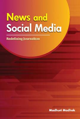 News & Social Media: Redefining Journalism (Hardback)
