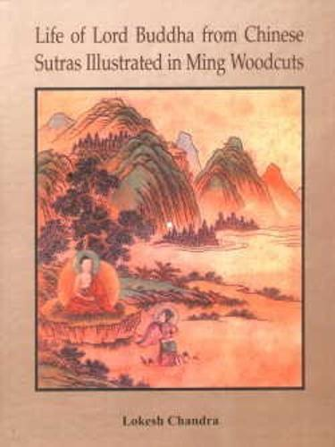 Life of Lord Buddha: From Chinese Sutra with Illustrated Woodcuts from Ming Period (Hardback)