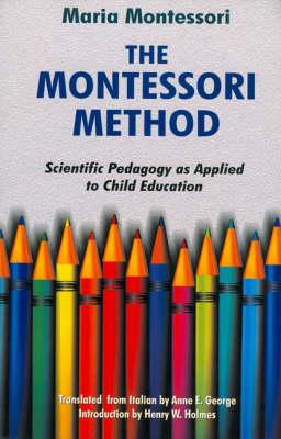 The Montessori Method: Scientific Pedagogy as Applied to Children's Education (Hardback)