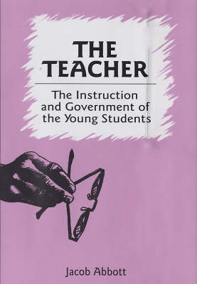 The Teacher: The Instruction and Government of the Young Students (Hardback)