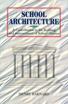 School Architecture: A Contributon to the Building and Improvement of School Houses (Hardback)