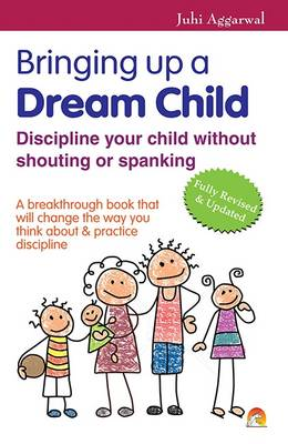 Bringing Up a Dream Child: .Discipline Your Child without Shouting or Spanking (Paperback)