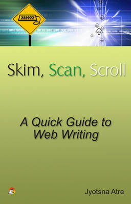 Skim, Scan, Scroll: A Quick Guide to Web Writing (Paperback)
