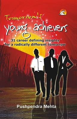 Tomorrow's Young Achievers: 31 Career Defining Insights for a Radically Different Tomorrow (Paperback)