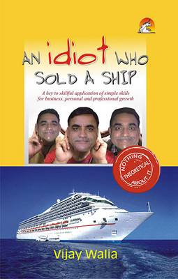 An Idiot Who Sold a Ship: A Key to Skillful Application of Simple Skills for Business, Personal and Professional Growth (Paperback)