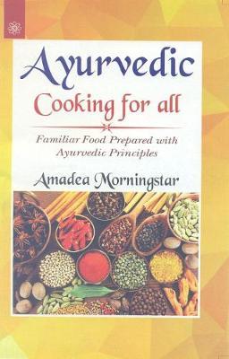 Ayurvedic Cooking for All: Familiar Western Food Prepared with Ayurvedic Principles (Paperback)