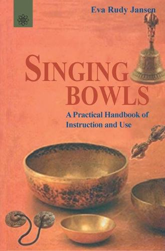 Singing Bowls: A Practical Handbook of Instruction and Use (Paperback)