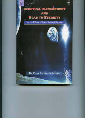 Spiritual Management and Road to Eternity: Secrets of Beauty, Health, Youth and Liberation (Paperback)