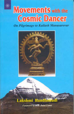Movements with the Cosmic Dancer: On Pilgrimage to Mt. Kailash and Lake Manasarovar (Paperback)