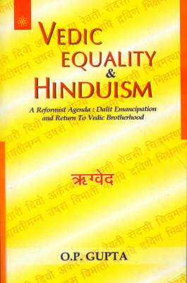 Vedic Equality and Hinduism: A Reformist Agenda - Dalit Emancipation and Return to Vedic Brotherhood (Paperback)