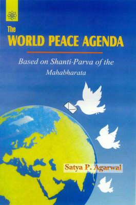 The World Peace Agenda: Based on Shanti-Parva of Ther Mahabharat (Paperback)