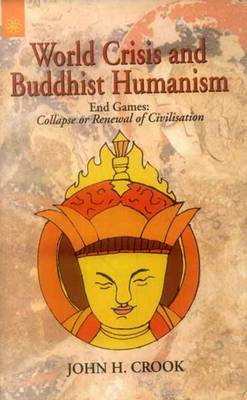 World Crisis and Buddhist Humanism: End Games - Collapse or Renewal of Civilisation (Paperback)