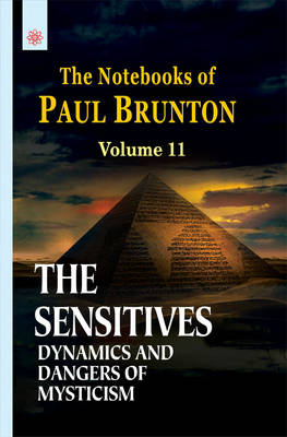 The Sensitives Dynamics and Dangers of Mysticism: Volume 11: The Notebooks of Paul Brunton (Paperback)