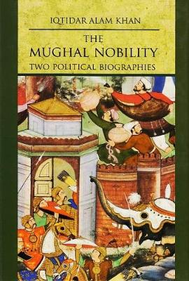 The Mughal Nobility: Two Political Biographies (Hardback)